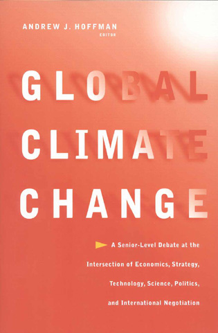 Cover image for the book Global Climate Change: A Senior-Level Debate at the Intersection of Economics, Strategy, Technology, Science, Politics, and International Negotiation