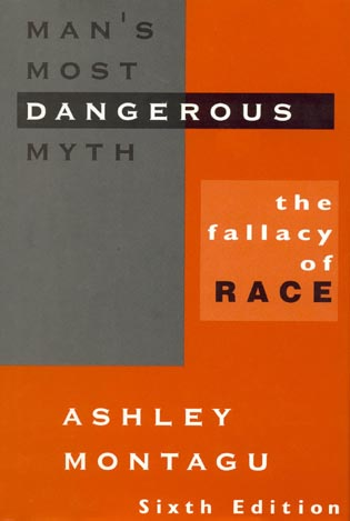 Cover image for the book Man's Most Dangerous Myth: The Fallacy of Race, 6th Edition