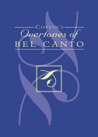 Cover image for the book Coffin's Overtones of Bel Canto: Phonetic Basis of Artistic Singing with 100 Chromatic Vowel-Chart Exercises
