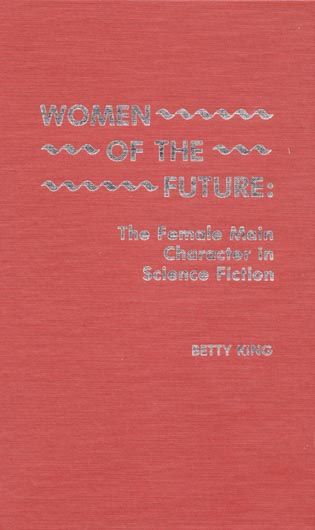 Cover image for the book Women of the Future: The Female Main Character in Science Fiction