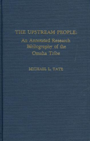 Cover image for the book The Upstream People: An Annotated Research Bibliography of the Omaha Tribe