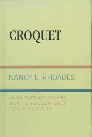 Cover image for the book Croquet: An Annotated Bibliography from the Rendell Rhoades Croquet Collection