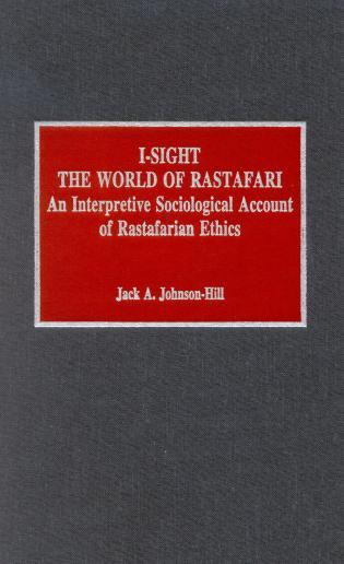 Cover image for the book I-Sight: The World of Rastafari: An Interpretive Sociological Account of Rastafarian Ethics