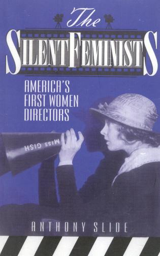 Cover image for the book The Silent Feminists: America's First Women Directors