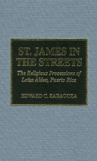 Cover image for the book St. James in the Streets: The Religious Processions of Lo'za Aldea, Puerto Rico