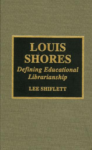 Cover image for the book Louis Shores: Defining Educational Librarianship
