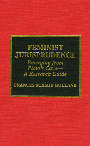 Cover image for the book Feminist Jurisprudence: Emerging from Plato's Cave--A Research Guide