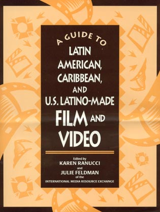 Cover image for the book A Guide to Latin American, Caribbean and U.S. Latino Made Film and Video
