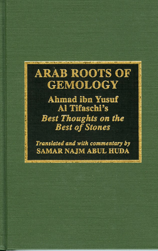 Cover image for the book Arab Roots of Gemology: Ahmad ibn Yusuf Al Tifaschi's Best Thoughts on the Best of Stones