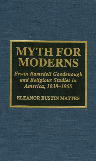 Cover image for the book Myth for Moderns: Erwin Ramsdell Goodenough and Religious Studies in America, 1938-1955