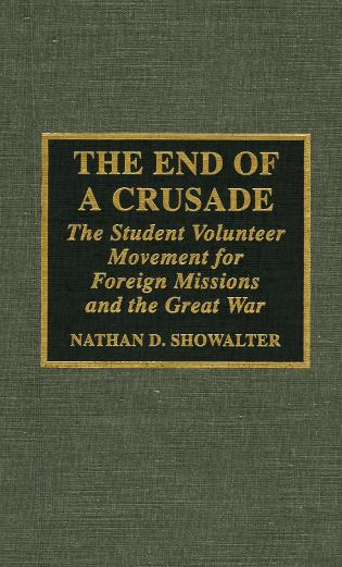Cover image for the book The End of a Crusade: The Student Volunteer Movement for Foreign Missions and the Great War