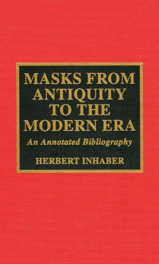 Cover image for the book Masks from Antiquity to the Modern Era: An Annotated Bibliography