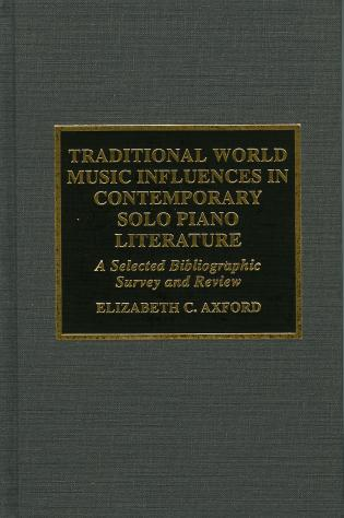 Cover image for the book Traditional World Music Influences in Contemporary Solo Piano Literature: A Selected Bibliographic Survey and Review