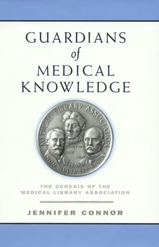 Cover image for the book Guardians of Medical Knowledge: The Genesis of the Medical Library Association