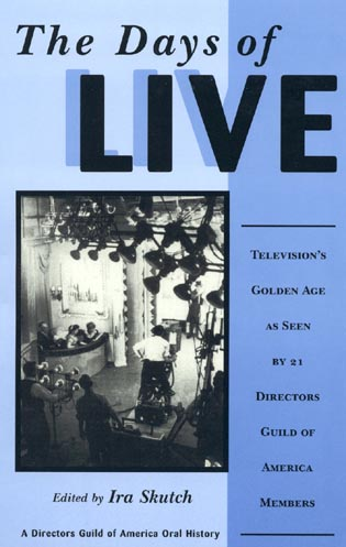Cover image for the book The Days of Live: Television's Golden Age as seen by 21 Directors Guild of America Members