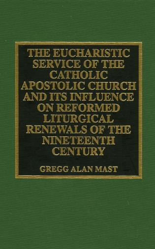 Cover image for the book The Eucharistic Service of the Catholic Apostolic Church and Its Influence on: Reformed Liturgical Renewals of the Nineteenth Century