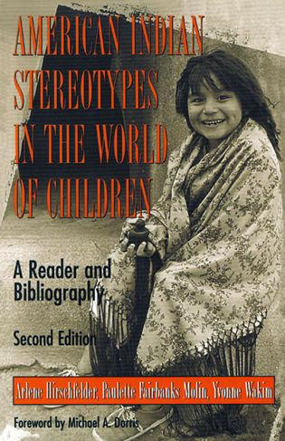 Cover image for the book American Indian Stereotypes in the World of Children: A Reader and Bibliography, Second Edition