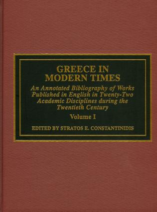 Cover image for the book Greece in Modern Times: An Annotated Bibliography of Works Published in English in Twenty-Two Academic Disciplines During the Twentieth Century
