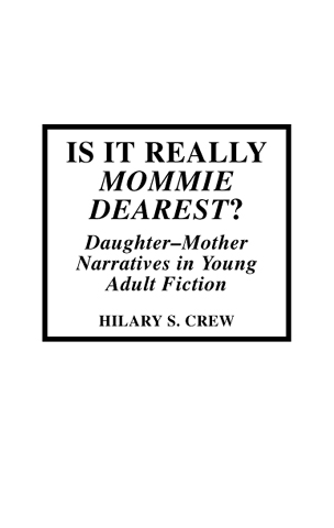 Cover image for the book Is It Really Mommie Dearest?: Daughter-Mother Narratives in Young Adult Fiction