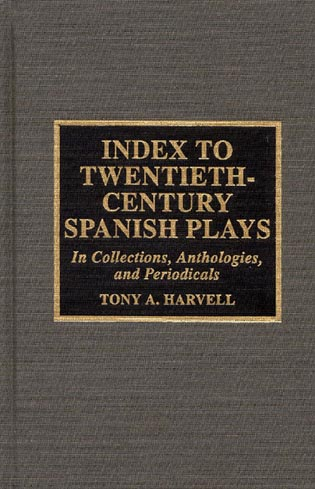 Cover image for the book Index to Twentieth-Century Spanish Plays: In Collections, Anthologies, and Periodicals