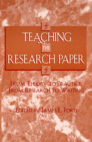 Cover image for the book Teaching the Research Paper: From Theory to Practice, From Research to Writing