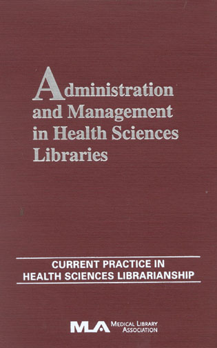 Cover image for the book Administration and Management in Health Sciences Libraries: Current Practice in Health Sciences Librarianship, Volume 8