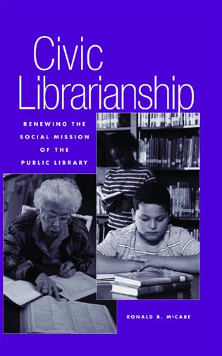 Cover image for the book Civic Librarianship: Renewing the Social Mission of the Public Library