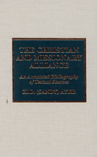 Cover image for the book The Christian and Missionary Alliance: An Annotated Bibliography of Textual Sources
