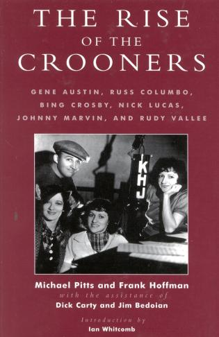 Cover image for the book The Rise of the Crooners: Gene Austin, Russ Columbo, Bing Crosby, Nick Lucas, Johnny Marvin and Rudy Vallee