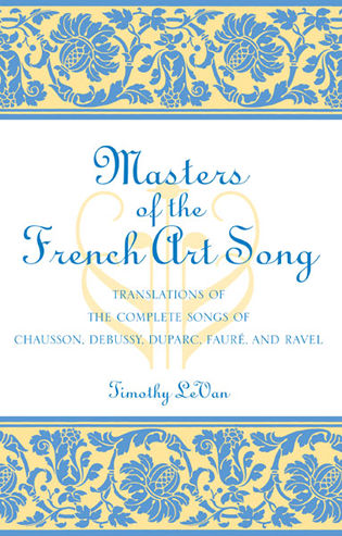 Cover image for the book Masters of the French Art Song: Translations of the Complete Songs of Chausson, Debussy, Duparc, Faure, and Ravel