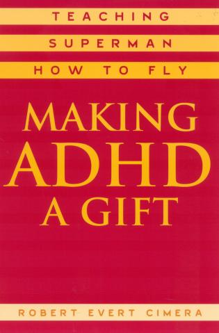 Cover image for the book Making ADHD a Gift: Teaching Superman How to Fly