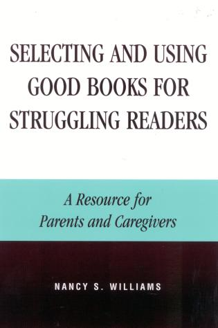 Cover image for the book Selecting and Using Good Books for Struggling Readers: A Resource for Parents and Caregivers
