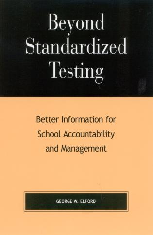Cover image for the book Beyond Standardized Testing: Better Information for School Accountability and Management