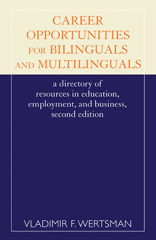 Cover image for the book Career Opportunities for Bilinguals and Multilinguals: A Directory of Resources in Education, Employment, and Business, 2nd Ed.