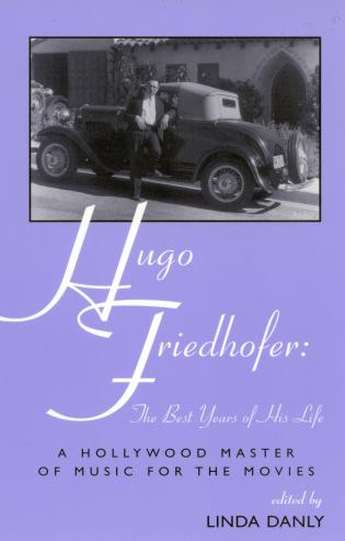 Cover image for the book Hugo Friedhofer: The Best Years of His Life: A Hollywood Master of Music for the Movies