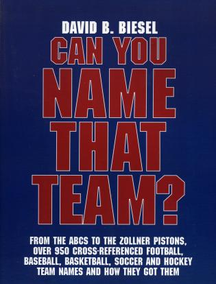 Cover image for the book Can You Name that Team?: A Guide to Professional Baseball, Football, Soccer, Hockey, and Basketball Teams and Leagues