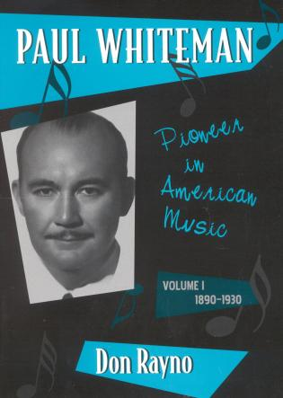 Cover image for the book Paul Whiteman: Pioneer in American Music, 1890-1930, Volume 1