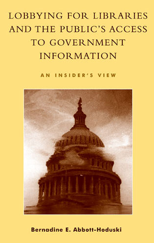 Cover image for the book Lobbying for Libraries and the Public's Access to Government Information: An Insider's View