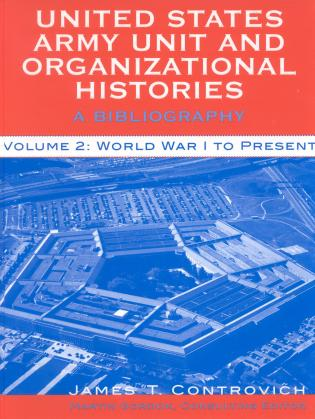 Cover image for the book United States Army Unit and Organizational Histories: A Bibliography, World War I to the Present, Volume 2
