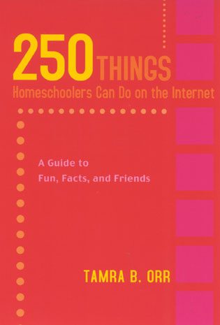 Cover image for the book 250 Things Homeschoolers Can Do On the Internet: A Guide to Fun, Facts, and Friends