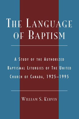 Cover image for the book The Language of Baptism: A Study of the Authorized Baptismal Liturgies of The United Church of Canada, 1925-1995