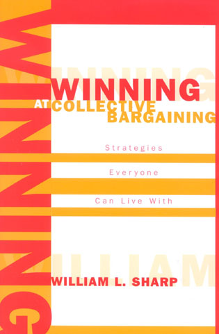 Cover image for the book Winning at Collective Bargaining: Strategies Everyone Can Live With