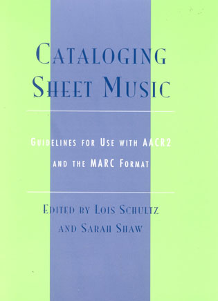Cover image for the book Cataloging Sheet Music: Guidelines for Use with AACR2 and the MARC Format