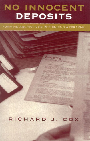 Cover image for the book No Innocent Deposits: Forming Archives by Rethinking Appraisal