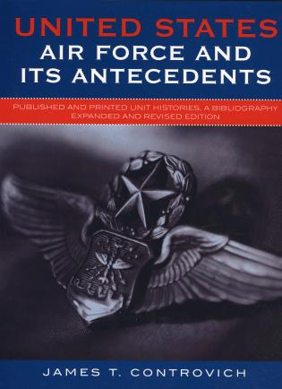 Cover image for the book United States Air Force and Its Antecedents: Published and Printed Unit Histories, A Bibliography, Expanded and Revised Edition