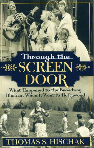 Cover image for the book Through the Screen Door: What Happened to the Broadway Musical When it Went to Hollywood