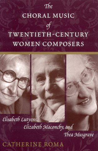 Cover image for the book The Choral Music of Twentieth-Century Women Composers: Elisabeth Lutyens, Elizabeth Maconchy and Thea Musgrave