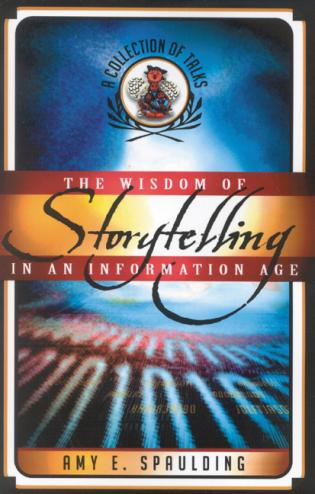 Cover image for the book The Wisdom of Storytelling in an Information Age: A Collection of Talks