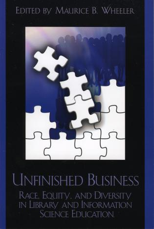 Cover image for the book Unfinished Business: Race, Equity and Diversity in Library and Information Science Education