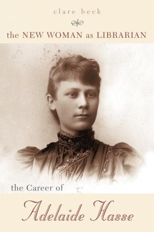 Cover image for the book The New Woman as Librarian: The Career of Adelaide Hasse